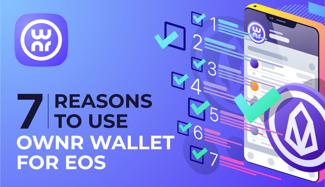 Seven reasons to use OWNR Wallet for EOS